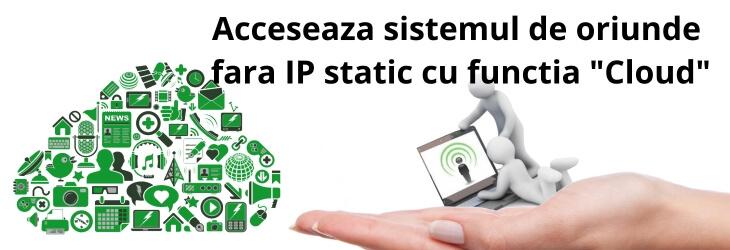Accesează sistemul de oriunde fară IP static cu funcţia Cloud